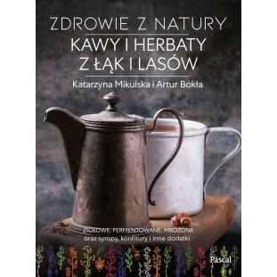 Zdrowie z natury. Kawy i herbaty z łąk i lasów